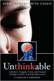 Review of Unthinkable: A Mother's Tragedy, Terror and Triumph through a Child's TBI