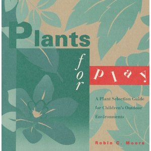 Plants for Play: A Plant Selection Guide for Children's Outdoor Environments by Robin Moore