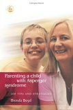 Parenting a Child with Asperger Syndrome: 200 Tips and Strategies by Brenda Boyd,