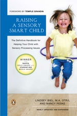 Raising a Sensory Smart Child: The Definitive Handbook for Helping Your Child with Sensory Processing Issues, by Lindsey Biel, M.A.,OTR/L and Nancy Peske.