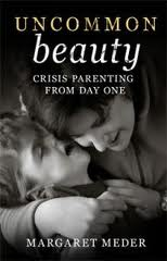 Uncommon Beauty – Crisis Parenting From Day One -byMargaret Meder