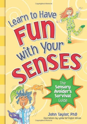 Learn to Have Fun with Your Senses, The Sensory Avoider's Survival Guide by John Taylor, PhD