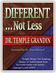 Different . . . Not Less: Inspiring Stories of Achievement and Successful Employment from Adults with Autism, Asperger's, and ADHD.by Dr. Temple Grandin