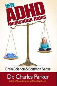 New ADHD Medication Rules: Brain Science and Common Sense by Dr. Charles Parker.