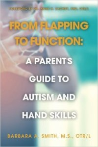 From Flapping to Function: A Parent's Guide to Autism and Hand Skills by Barbara Smith, MS, ORT/L