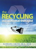 The Recycling Occupational Therapist: Hundreds of Simple Therapy Materials You Can Make. by Barbara Smith, MS, OTR/L