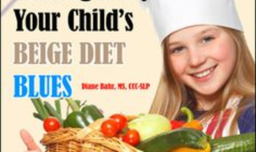 Chasing Away Your Child's Beige Diet Blues by Diane Bahr, MS, CCC-SLP