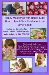 Book Review of Happy Mealtimes with Happy Kids: Parenting Tips from a Pediatric Feeding Specialist by Melanie Potock , MA, CCC-SLP,