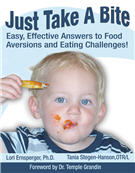 Just Take a Bite: Easy, Effective Answers to Food Aversions and Eating Challenges by Lori Ernsperger and Tania Stegen-Hanson