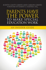 Parents Have the Power to Make Special Education Work An Insider Guide by Judith Canty Graves and Carson Graves