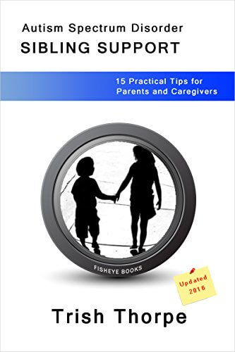 Review Autism Spectrum Disorder SIBLING SUPPORT: 15 Practical Tips by Trish Thorpe