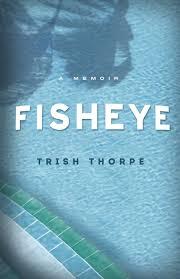 Fisheye: A Memoir Paperback – October 2, 2012 by Trish Thorpe
