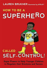 Review of How to Be a Superhero Called Self-Control!: Super Powers to Help Younger Children to Regulate their Emotions and Senses by Lauren Brukner, MS, OTR/L.""