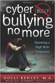 Review of Cyber Bullying No More: Parenting a High Tech Generation by Holli Kenley, M.A.